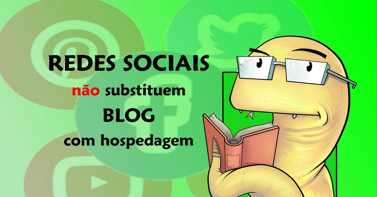 Redes sociais não substituem blog com hospedagem